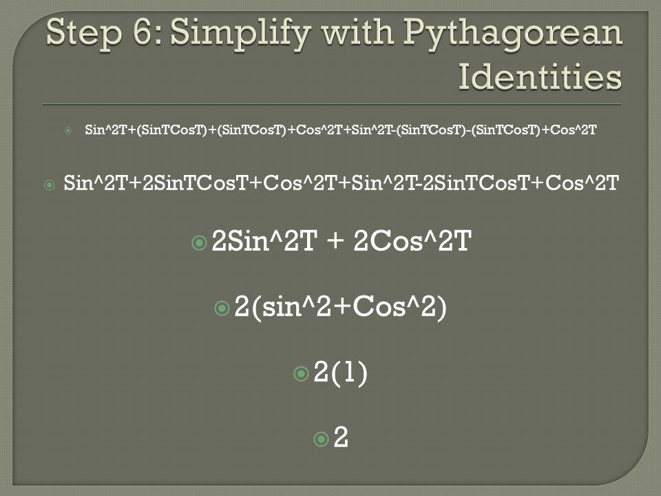 Sin^2T+(SinTCosT)+(SinTCosT)+Cos^2T+Sin^2T-(SinTCosT)-(SinTCosT)+Cos^2T  Sin^2T+2SinTCosT+Cos^2T+Sin^2T-2SinTCosT+Cos^2T  2Sin^2T + 2Cos^2T  2(sin^2+Cos^2)  2(1)  2