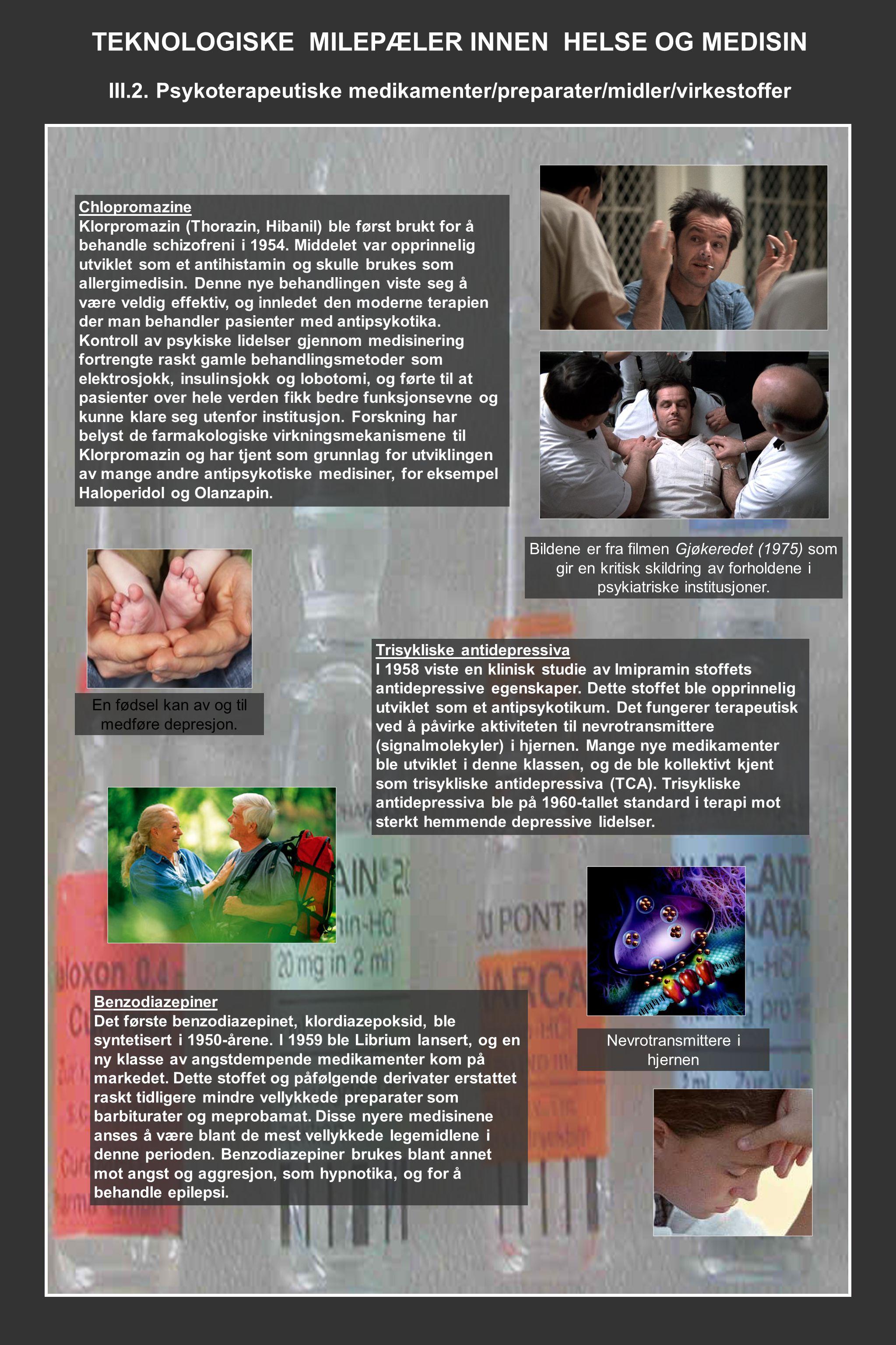 TEKNOLOGISKE MILEPÆLER INNEN HELSE OG MEDISIN III.2. Psykoterapeutiske medikamenter/preparater/midler/virkestoffer Chlopromazine Klorpromazin (Thorazi