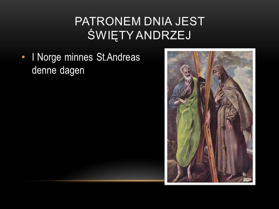 PATRONEM DNIA JEST ŚWIĘTY ANDRZEJ I Norge minnes St.Andreas denne dagen