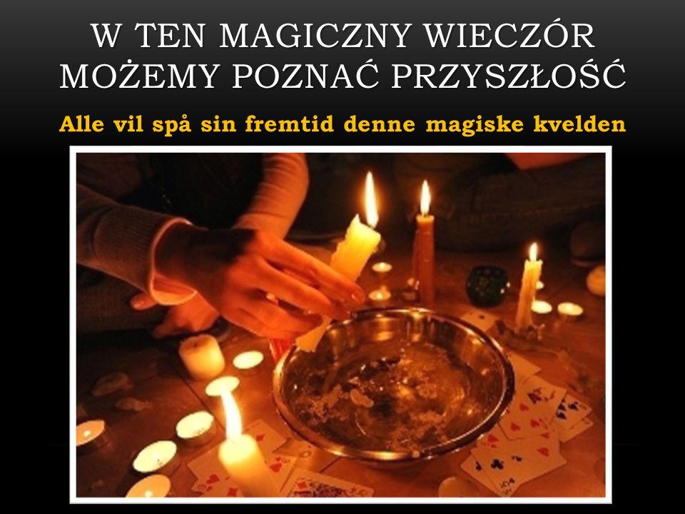 W TEN MAGICZNY WIECZÓR MOŻEMY POZNAĆ PRZYSZŁOŚĆ Alle vil spå sin fremtid denne magiske kvelden