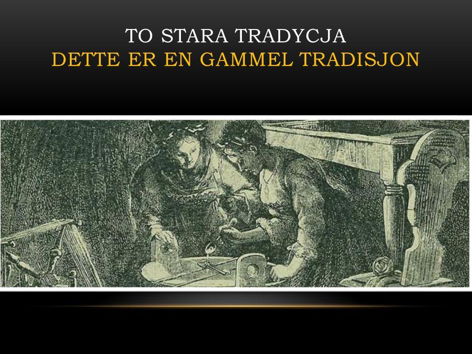 TO STARA TRADYCJA DETTE ER EN GAMMEL TRADISJON