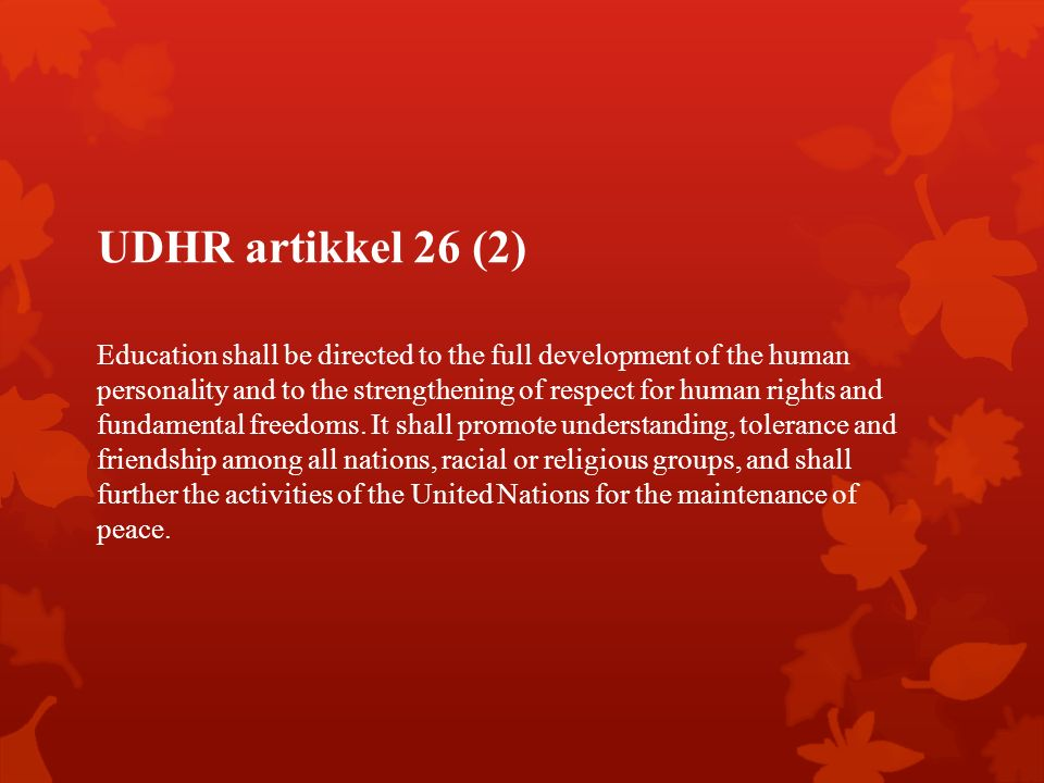UDHR artikkel 26 (2) Education shall be directed to the full development of the human personality and to the strengthening of respect for human rights and fundamental freedoms.