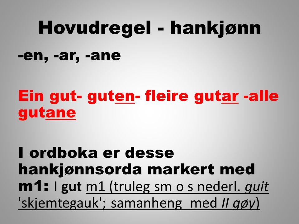 Hovudregel - hankjønn -en, -ar, -ane Ein gut- guten- fleire gutar -alle gutane I ordboka er desse hankjønnsorda markert med m1: I gut m1 (truleg sm o