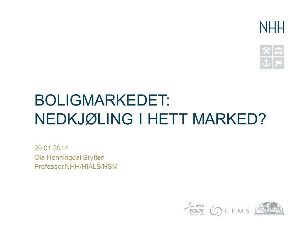 BOLIGMARKEDET: NEDKJØLING I HETT MARKED? 20.01.2014 Ola Honningdal Grytten Professor NHH/HIALS/HSM