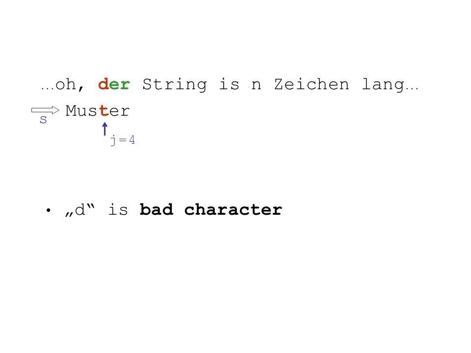 ... oh, der String is n Zeichen lang... Muster s j = 4j = 4 d is bad character