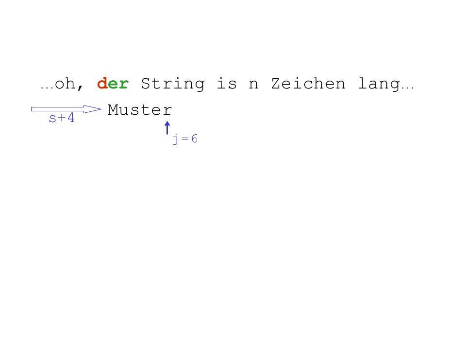 ... oh, der String is n Zeichen lang... Muster s+4 j = 6j = 6