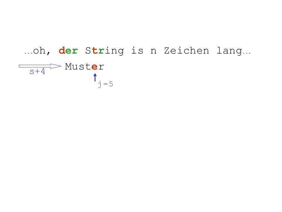 ... oh, der String is n Zeichen lang... Muster s+4 j = 5j = 5