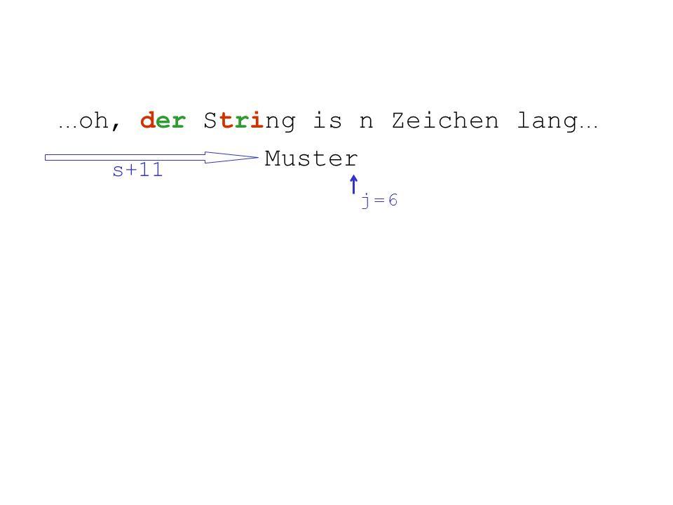 ... oh, der String is n Zeichen lang... Muster s+11 j = 6j = 6