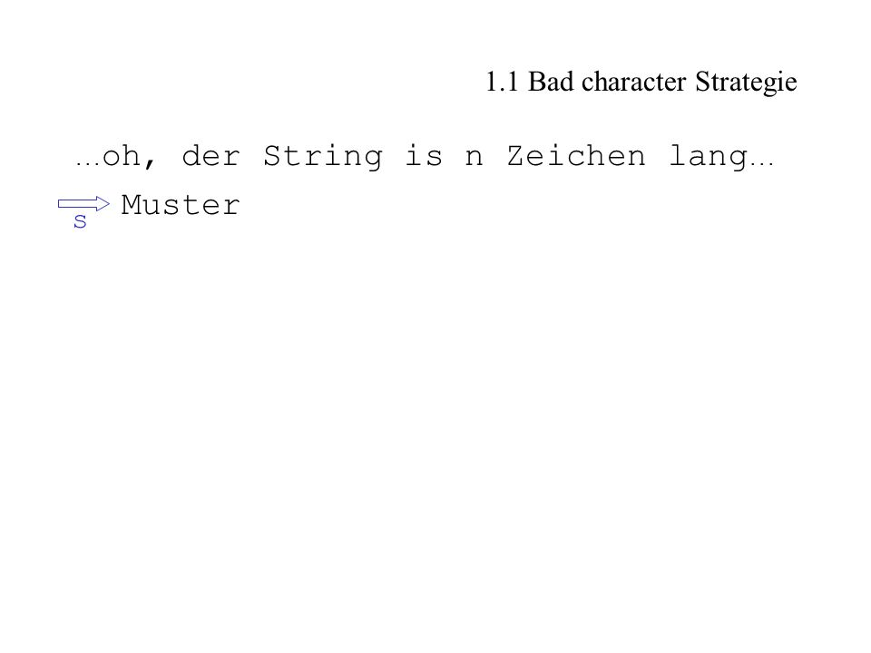 1.1 Bad character Strategie... oh, der String is n Zeichen lang... Muster s