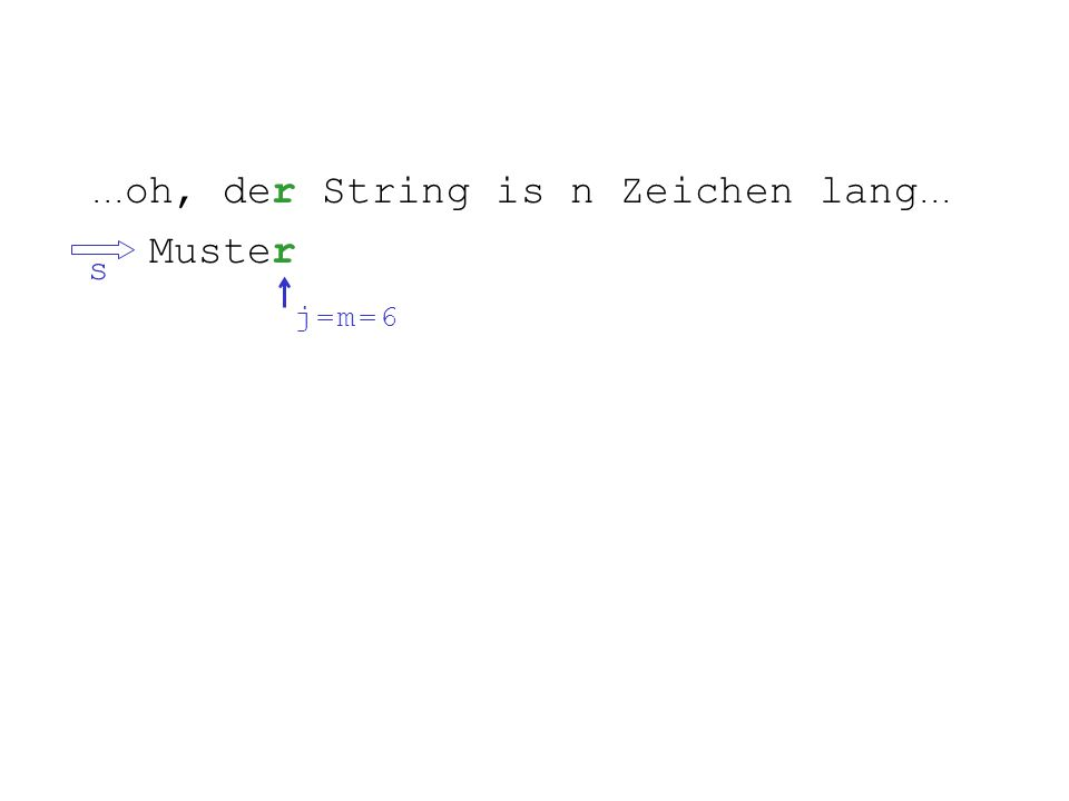 ... oh, der String is n Zeichen lang... Muster s j = m = 6j = m = 6