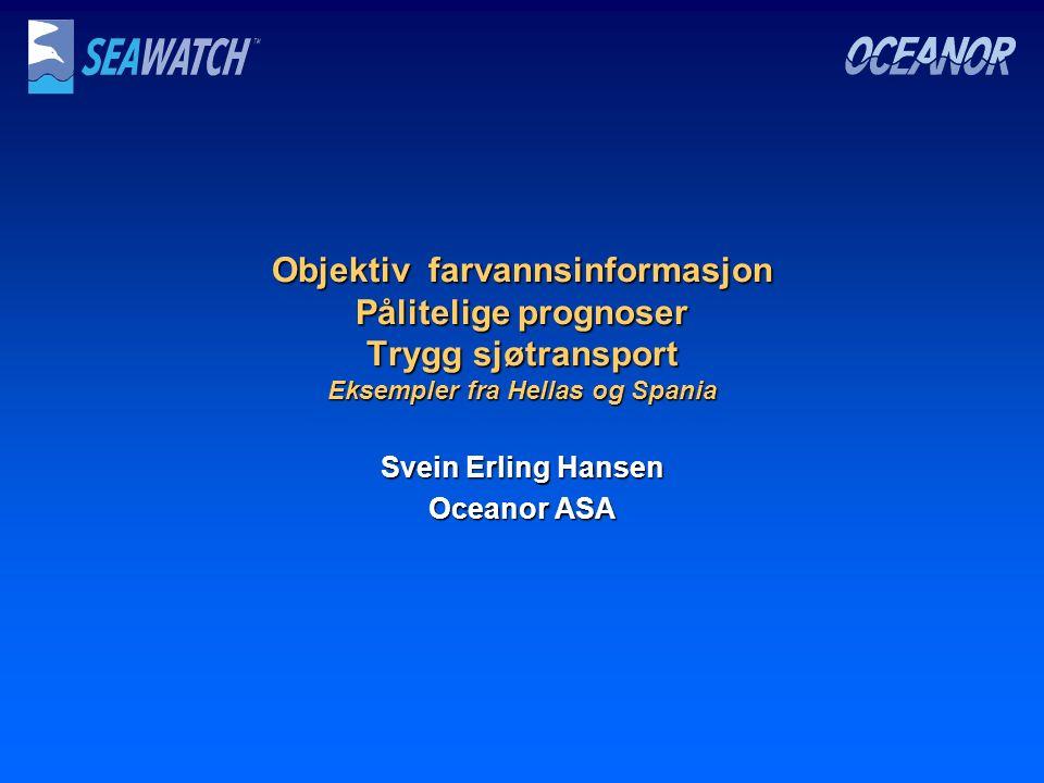 Objektiv farvannsinformasjon Pålitelige prognoser Trygg sjøtransport Eksempler fra Hellas og Spania Svein Erling Hansen Oceanor ASA