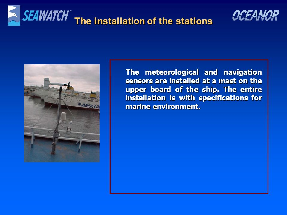 The installation of the stations The meteorological and navigation sensors are installed at a mast on the upper board of the ship. The entire installa