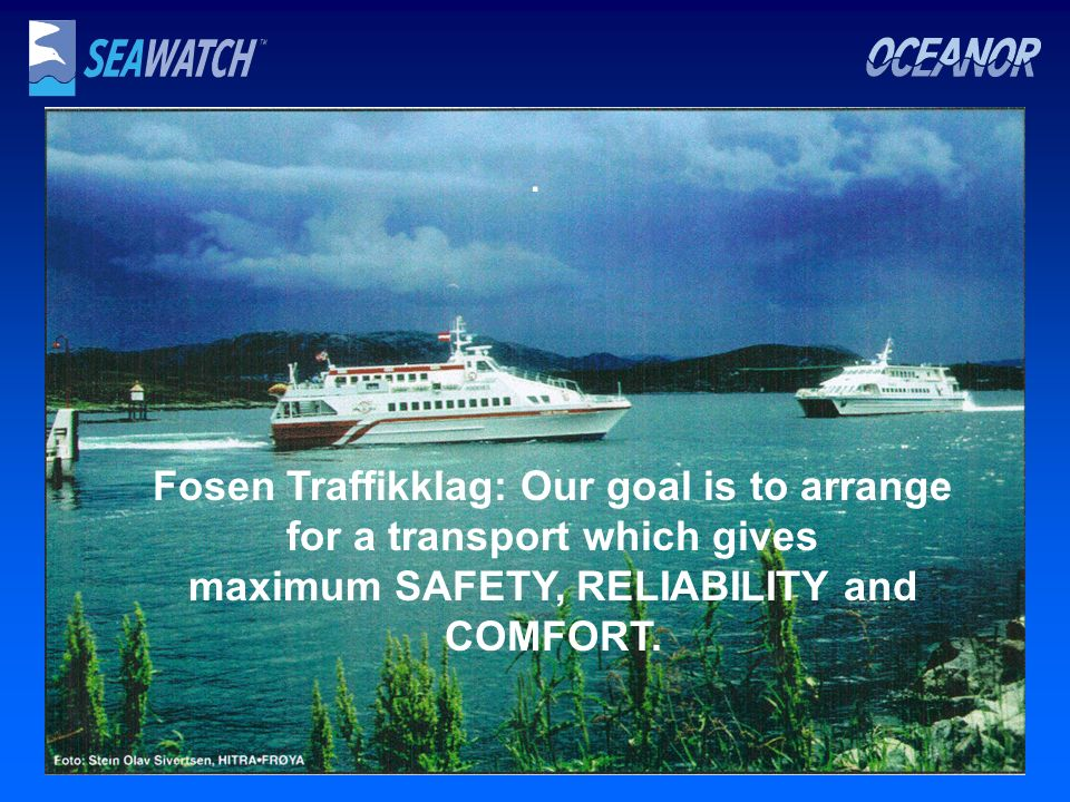 . Fosen Traffikklag: Our goal is to arrange for a transport which gives maximum SAFETY, RELIABILITY and COMFORT.