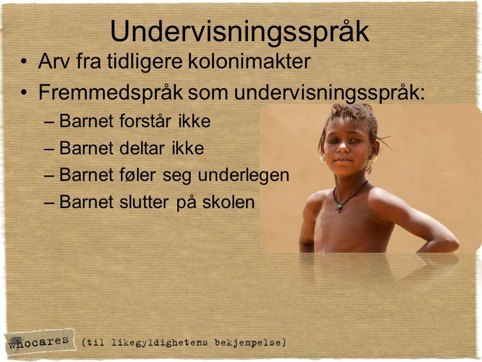Undervisningsspråk Arv fra tidligere kolonimakter Fremmedspråk som undervisningsspråk: –Barnet forstår ikke –Barnet deltar ikke –Barnet føler seg underlegen –Barnet slutter på skolen