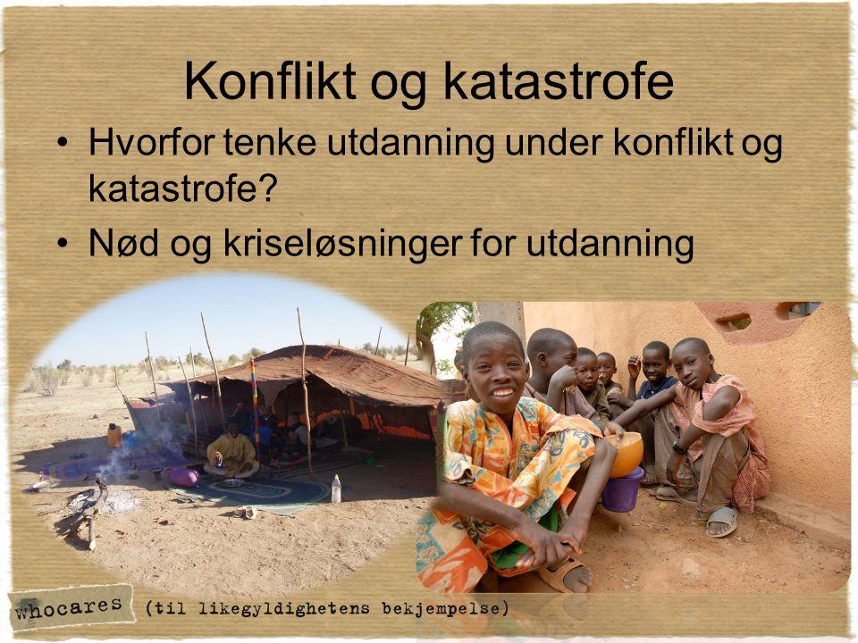 Konflikt og katastrofe Hvorfor tenke utdanning under konflikt og katastrofe.
