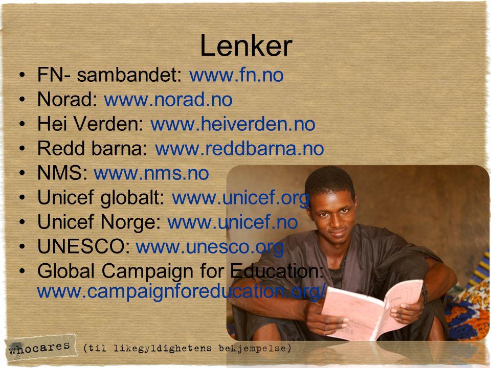 Lenker FN- sambandet: www.fn.no Norad: www.norad.no Hei Verden: www.heiverden.no Redd barna: www.reddbarna.no NMS: www.nms.no Unicef globalt: www.unicef.org Unicef Norge: www.unicef.no UNESCO: www.unesco.org Global Campaign for Education: www.campaignforeducation.org/