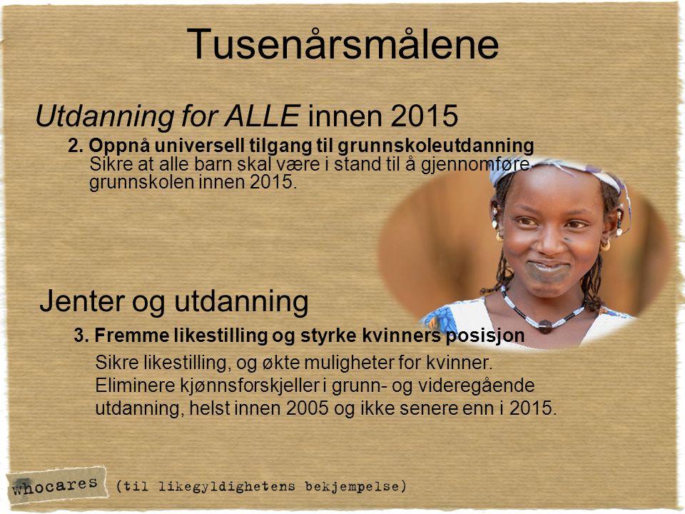 Tusenårsmålene Utdanning for ALLE innen 2015 2.