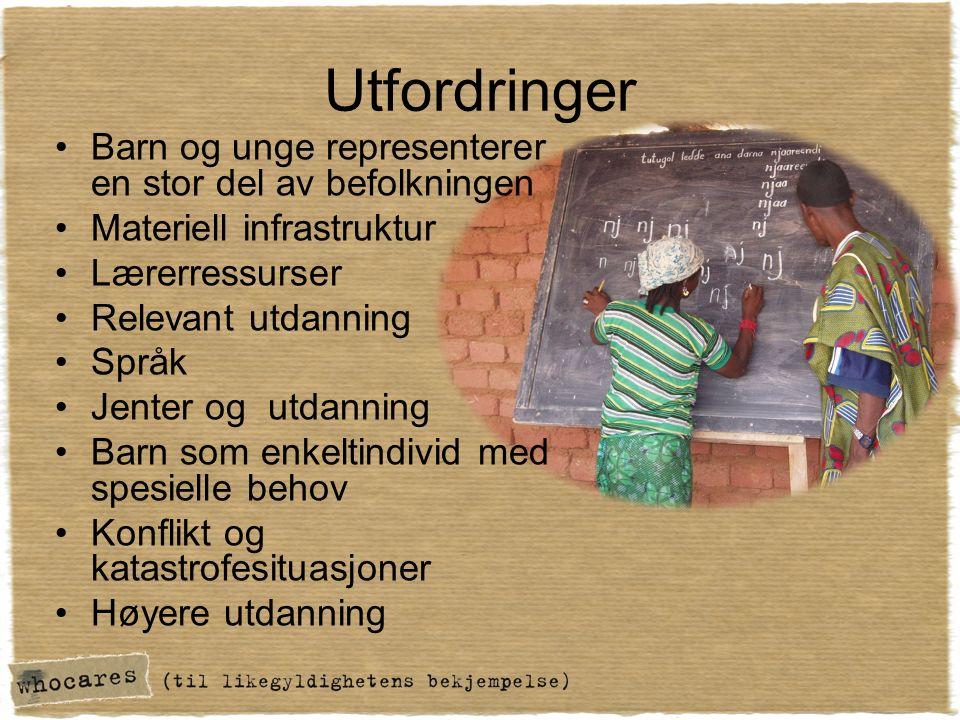 Utfordringer Barn og unge representerer en stor del av befolkningen Materiell infrastruktur Lærerressurser Relevant utdanning Språk Jenter og utdanning Barn som enkeltindivid med spesielle behov Konflikt og katastrofesituasjoner Høyere utdanning