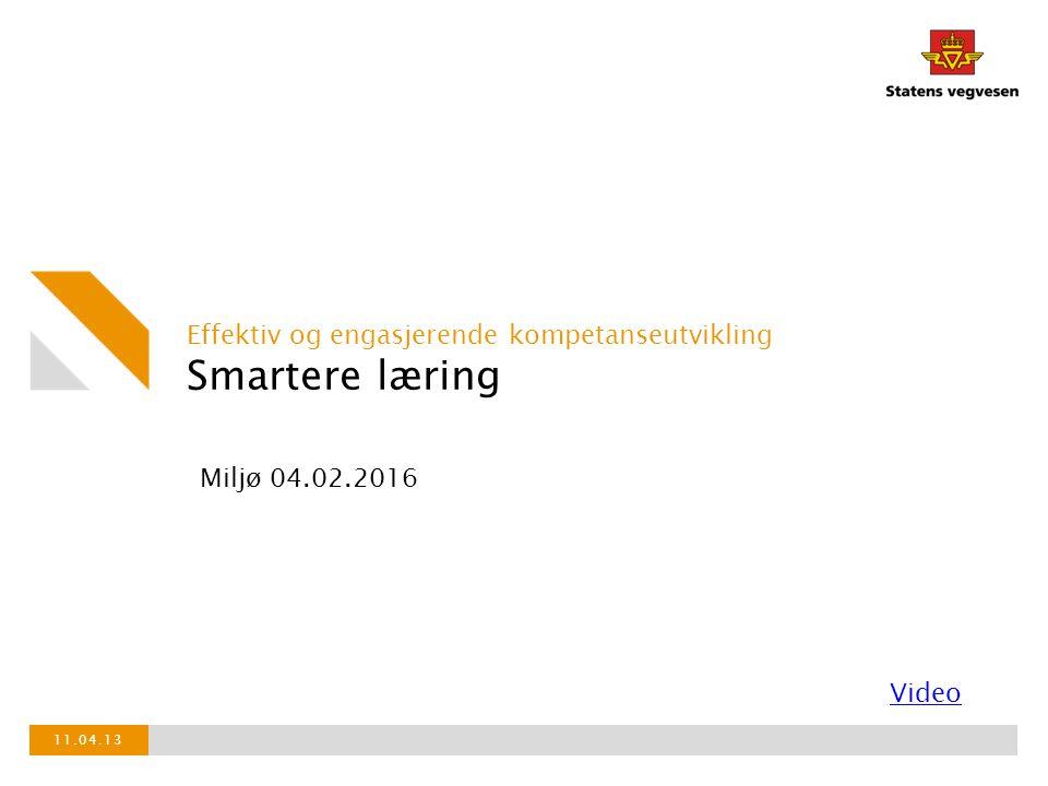 Smartere læring Effektiv og engasjerende kompetanseutvikling 11.04.13 Miljø 04.02.2016 Video