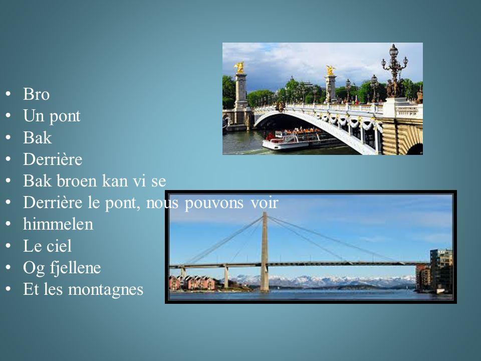Bro Un pont Bak Derrière Bak broen kan vi se Derrière le pont, nous pouvons voir himmelen Le ciel Og fjellene Et les montagnes