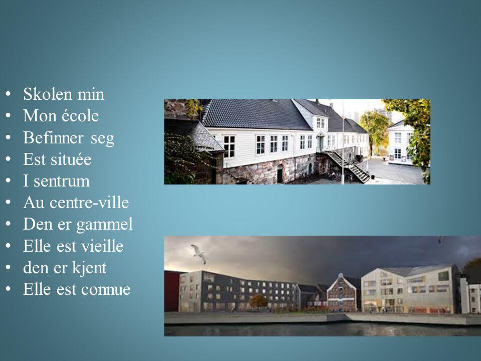 Skolen min Mon école Befinner seg Est située I sentrum Au centre-ville Den er gammel Elle est vieille den er kjent Elle est connue