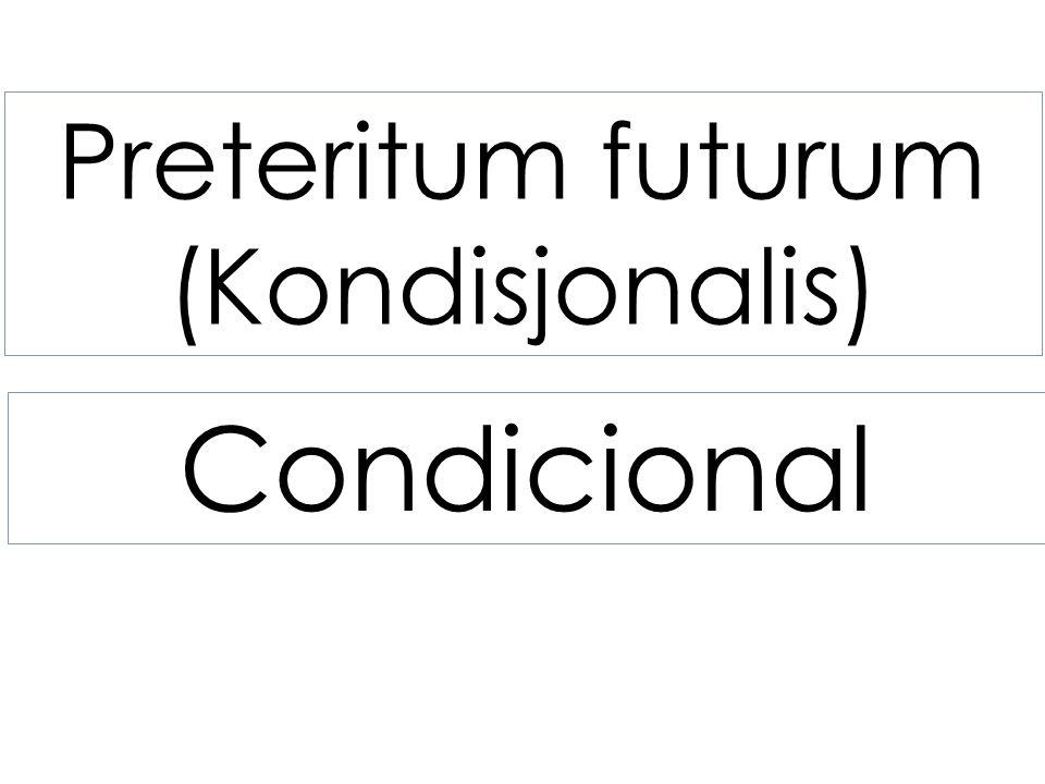 Preteritum futurum: jeg ville/skulle gå (yo) iría Preteritum futurum perfektum : jeg ville/skulle ha gått (yo) habría ido preteritum futurum