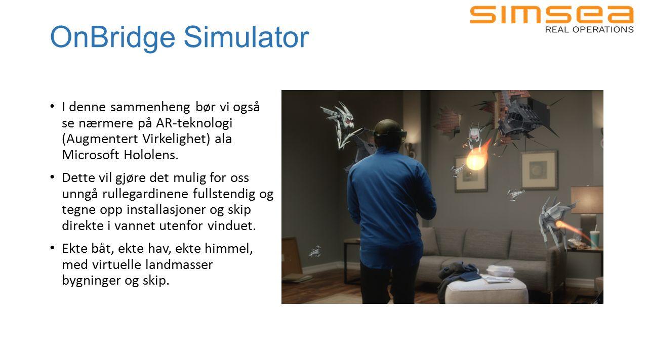 OnBridge Simulator I denne sammenheng bør vi også se nærmere på AR-teknologi (Augmentert Virkelighet) ala Microsoft Hololens.