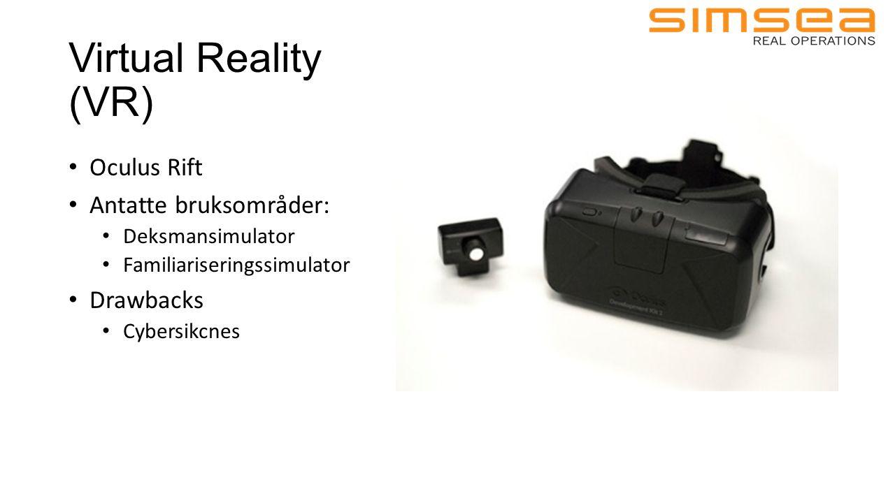 Virtual Reality (VR) Oculus Rift Antatte bruksområder: Deksmansimulator Familiariseringssimulator Drawbacks Cybersikcnes