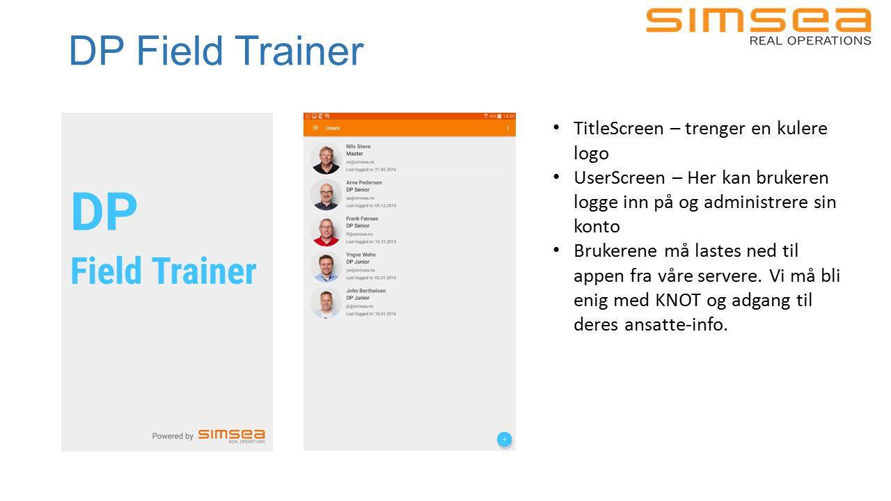 DP Field Trainer TitleScreen – trenger en kulere logo UserScreen – Her kan brukeren logge inn på og administrere sin konto Brukerene må lastes ned til appen fra våre servere.