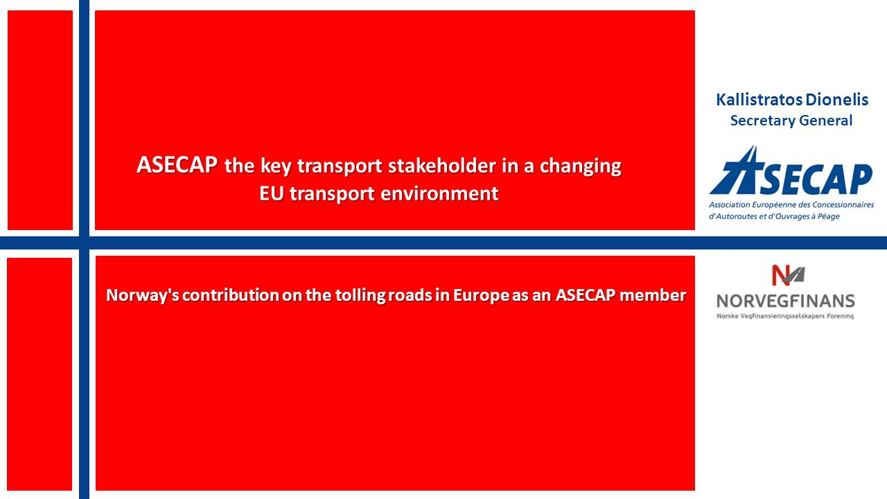 ASECAP the key transport stakeholder in a changing EU transport environment Norway s contribution on the tolling roads in Europe as an ASECAP member Kallistratos Dionelis Secretary General