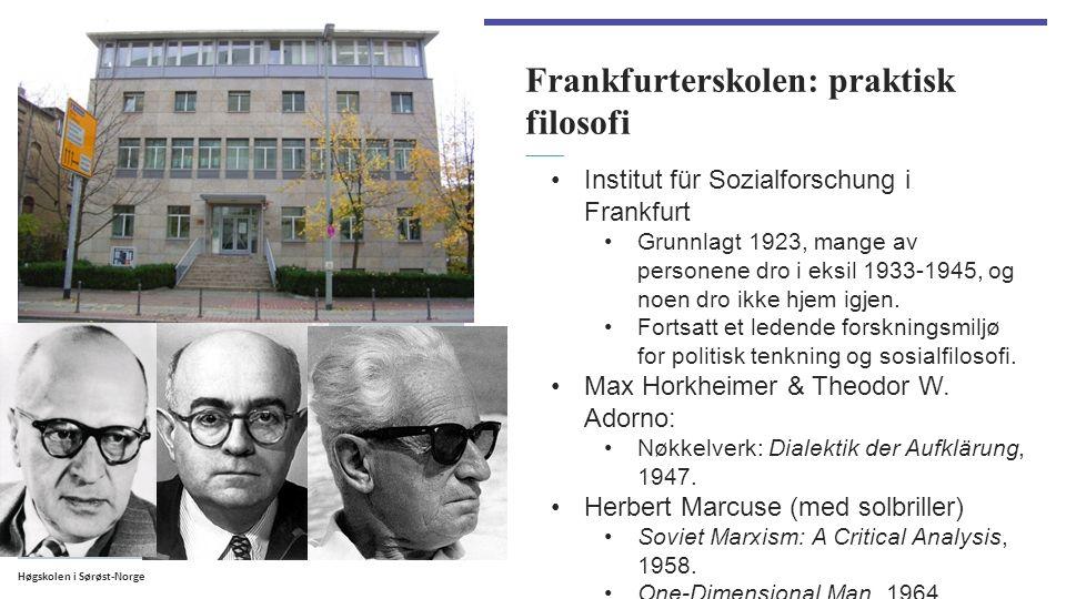 Høgskolen i Sørøst-Norge Frankfurterskolen: praktisk filosofi Institut für Sozialforschung i Frankfurt Grunnlagt 1923, mange av personene dro i eksil