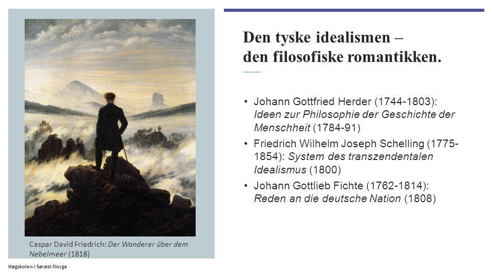 Høgskolen i Sørøst-Norge Den tyske idealismen – den filosofiske romantikken. Johann Gottfried Herder (1744-1803): Ideen zur Philosophie der Geschichte
