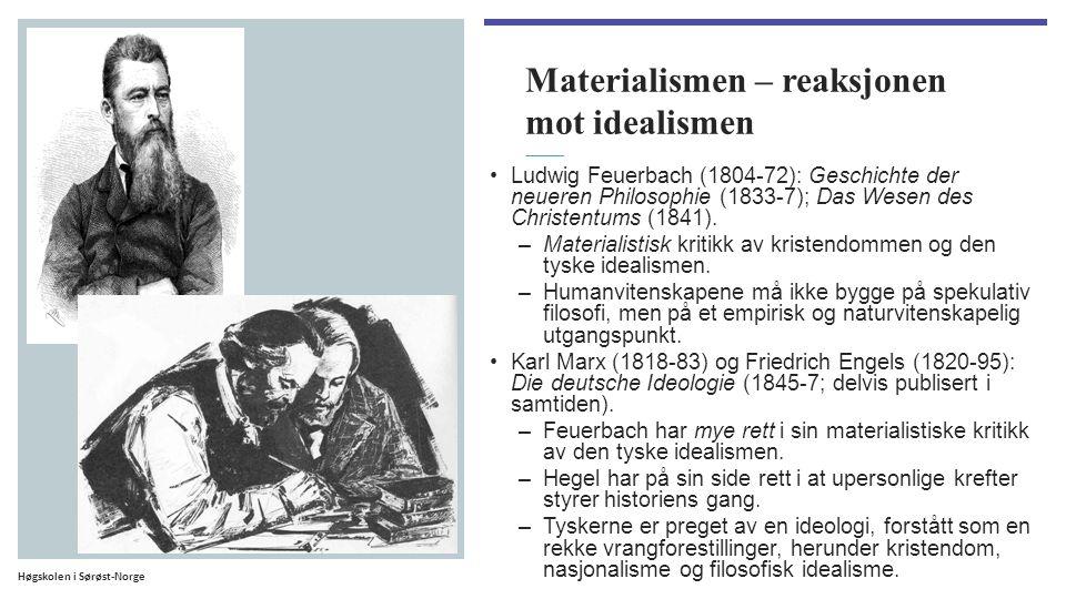Høgskolen i Sørøst-Norge Materialismen – reaksjonen mot idealismen Ludwig Feuerbach (1804-72): Geschichte der neueren Philosophie (1833-7); Das Wesen