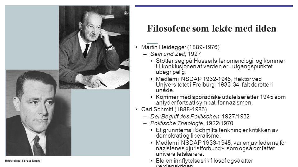 Høgskolen i Sørøst-Norge Filosofene som lekte med ilden Martin Heidegger (1889-1976) –Sein und Zeit, 1927 Støtter seg på Husserls fenomenologi, og kommer til konklusjonen at verden er i utgangspunktet ubegripelig.