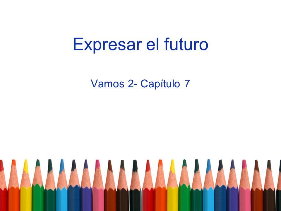 Vamos 2- Capítulo 7 Expresar el futuro