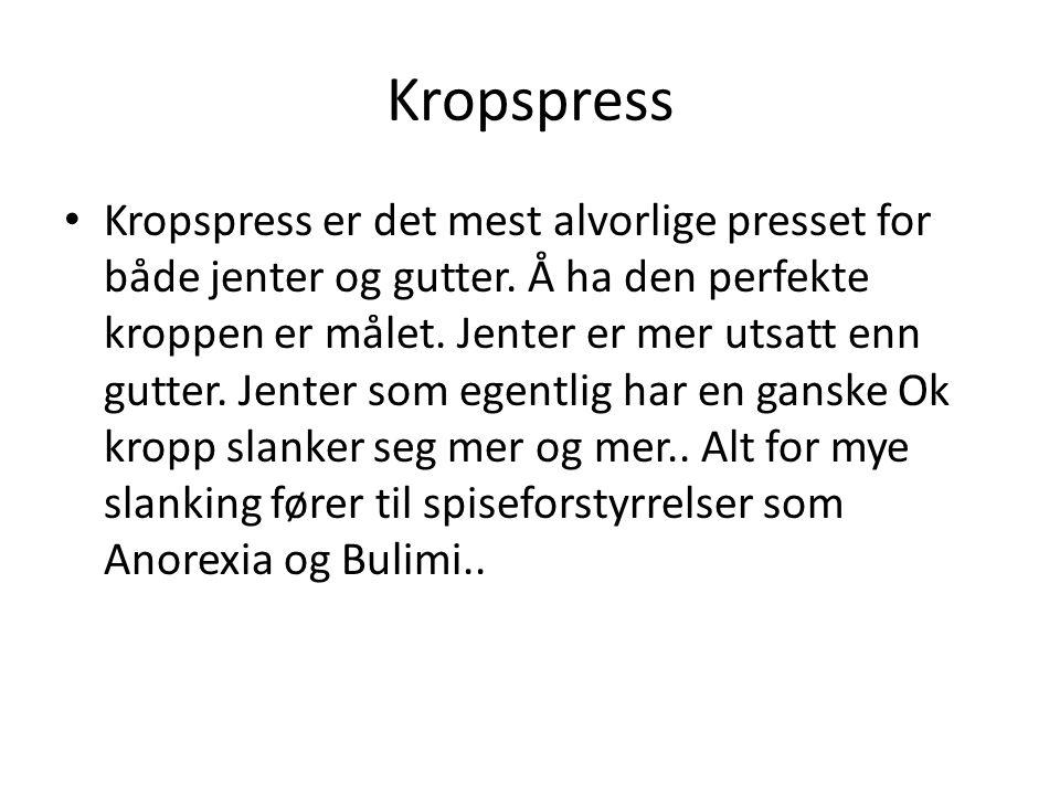 Kropspress Kropspress er det mest alvorlige presset for både jenter og gutter.