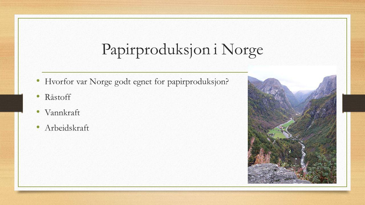Papirproduksjon i Norge Hvorfor var Norge godt egnet for papirproduksjon? Råstoff Vannkraft Arbeidskraft