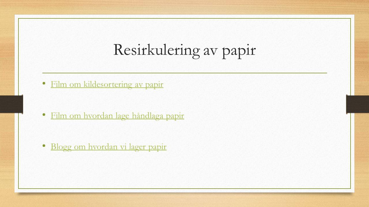 Resirkulering av papir Film om kildesortering av papir Film om hvordan lage håndlaga papir Blogg om hvordan vi lager papir
