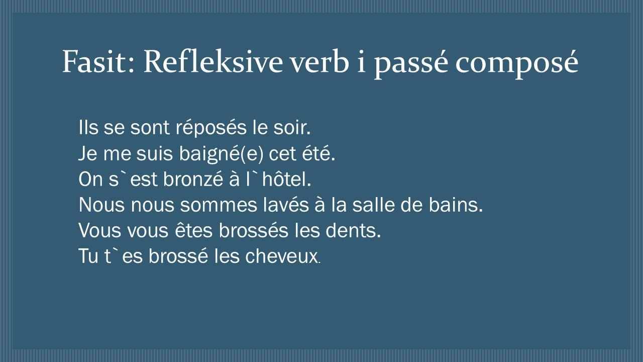 Fasit: Refleksive verb i passé composé Ils se sont réposés le soir.