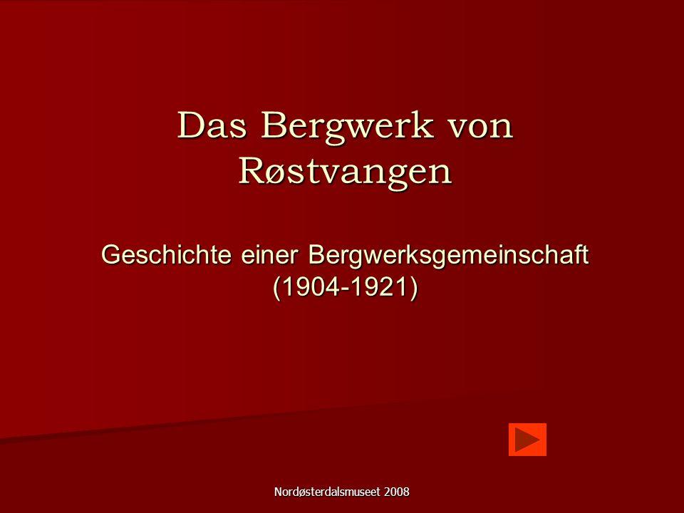 Nordøsterdalsmuseet 2008 Das Bergwerk von Røstvangen Geschichte einer Bergwerksgemeinschaft (1904-1921)