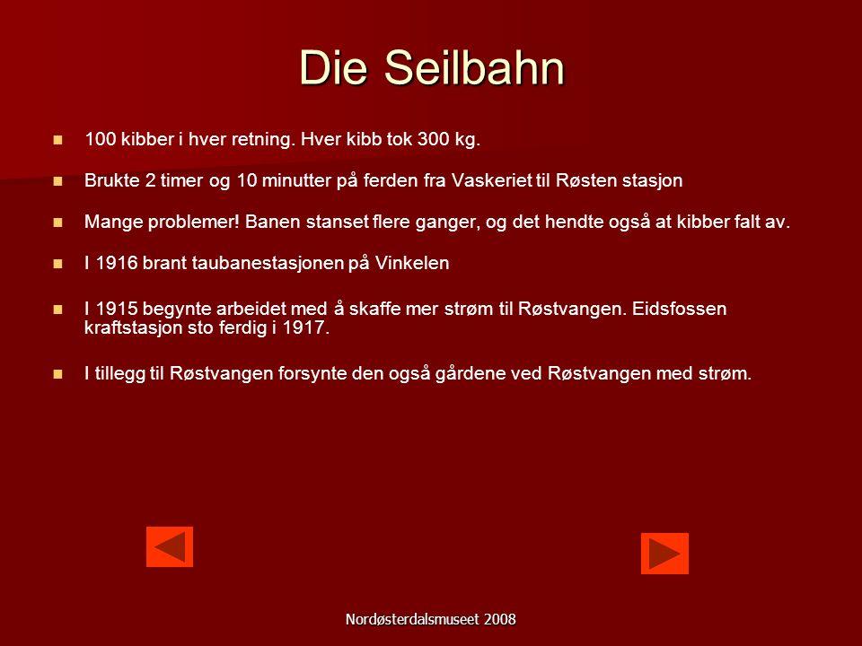 Nordøsterdalsmuseet 2008 Die Seilbahn 1909 endete der Transport mit Pferdeschlitten.