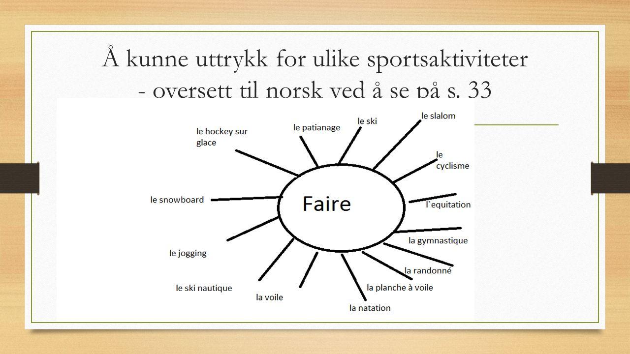 Å kunne uttrykk for ulike sportsaktiviteter - oversett til norsk ved å se på s. 33