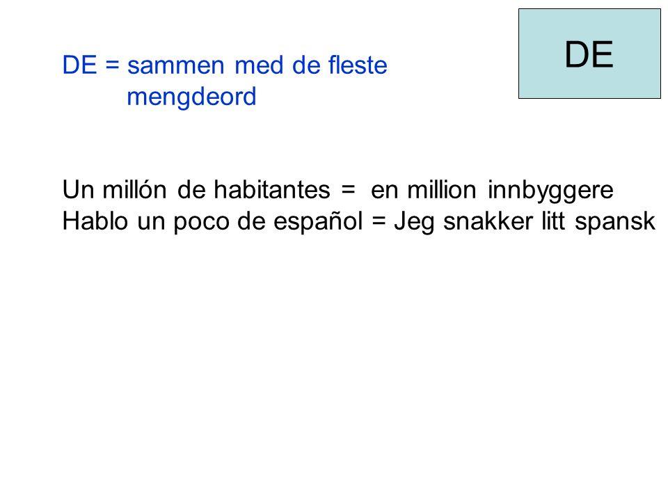 DE = sammen med de fleste mengdeord Un millón de habitantes = en million innbyggere Hablo un poco de español = Jeg snakker litt spansk DE