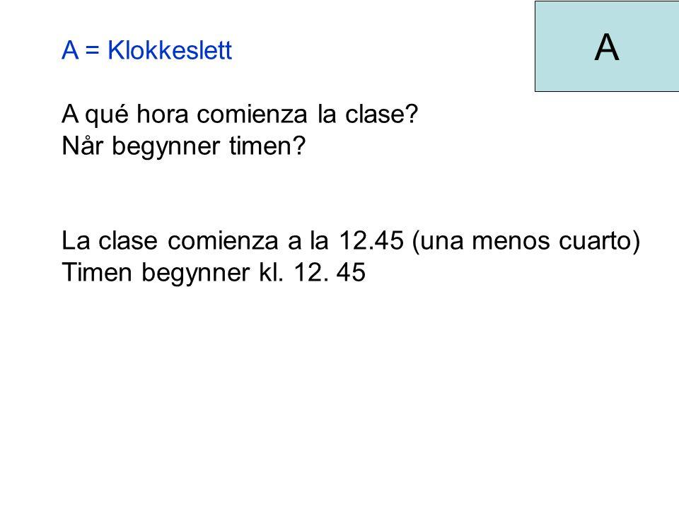 A = Klokkeslett A qué hora comienza la clase. Når begynner timen.