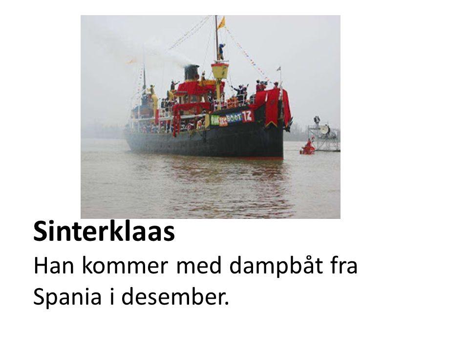 Sinterklaas Han kommer med dampbåt fra Spania i desember.