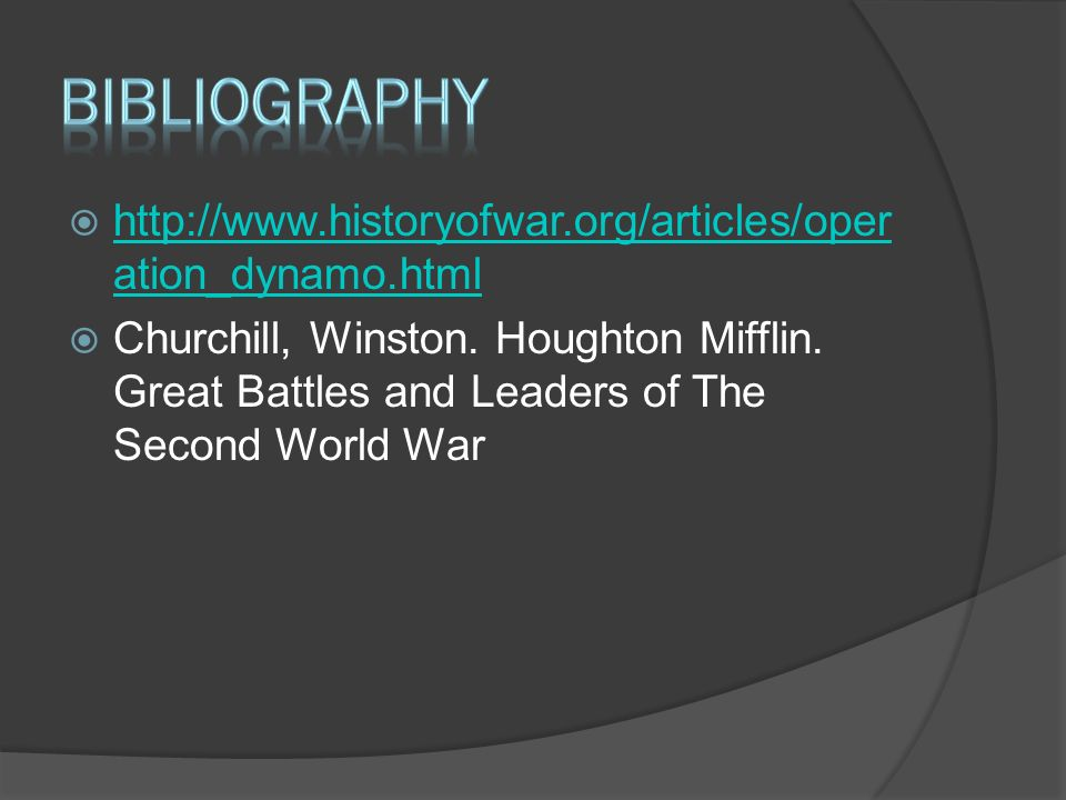  http://www.historyofwar.org/articles/oper ation_dynamo.html http://www.historyofwar.org/articles/oper ation_dynamo.html  Churchill, Winston. Hought
