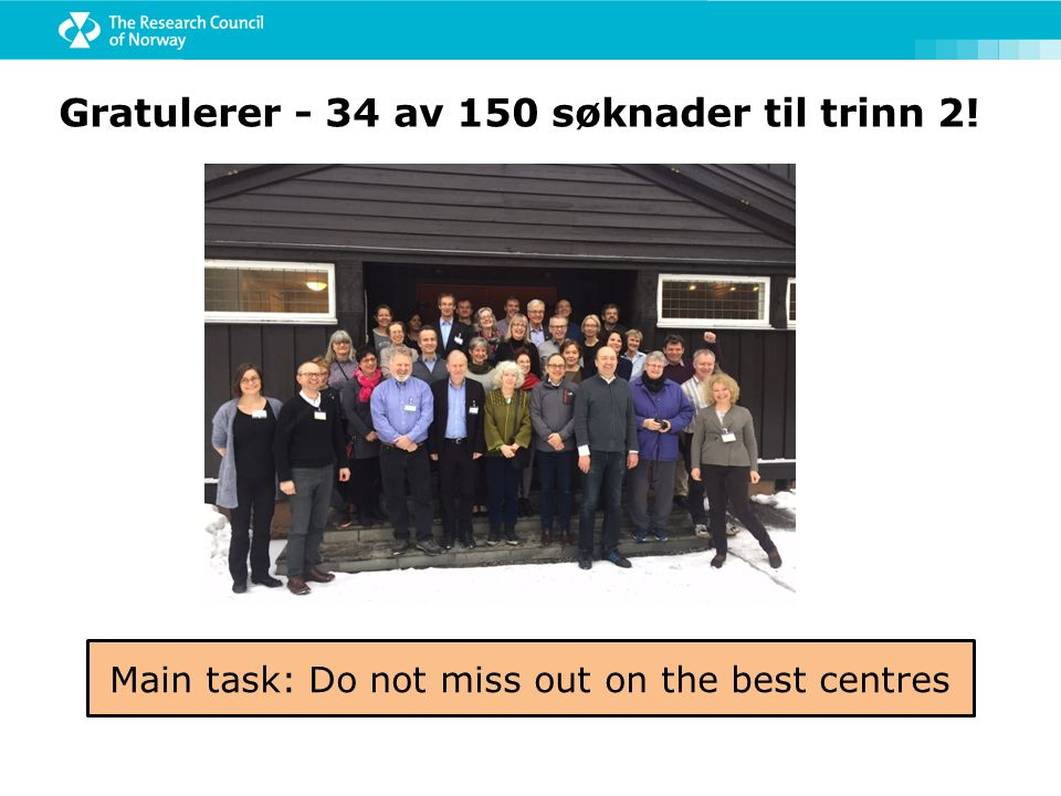 Gratulerer - 34 av 150 søknader til trinn 2! Main task: Do not miss out on the best centres