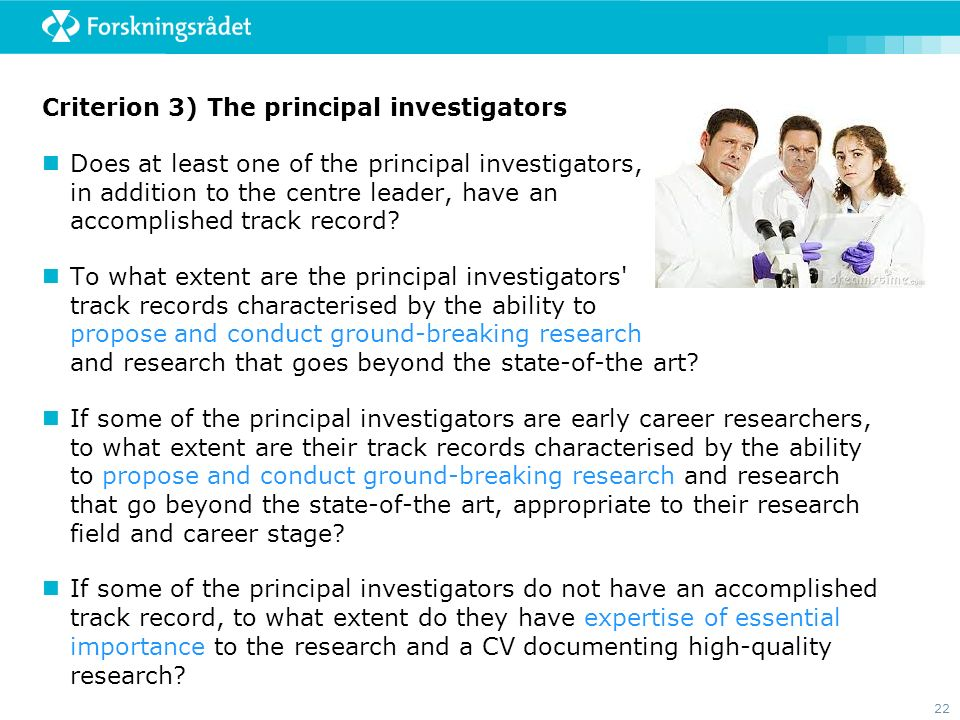 22 Criterion 3) The principal investigators Does at least one of the principal investigators, in addition to the centre leader, have an accomplished track record.