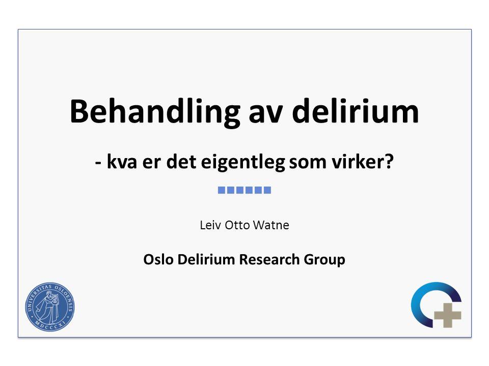 THE OSLO STUDY OF CLONIDINE IN ELDERLY PATIENTS WITH DELIRIUM – LUCID Bjørn Erik Neerland, MD 1 ; Karen Roksund Hov, MD 1,2 ; Vegard Bruun Wyller, MD, PhD 3,4 ; Eirik Qvigstad, MD, PhD 5 ; Eva Skovlund, MSc, PhD 6 ; Alasdair MJ MacLullich, MRCP, PhD 7 ; Torgeir Bruun Wyller 1,2 1 Oslo Delirium Research Group, Department of Geriatric Medicine, University of Oslo 2 Department of Geriatric Medicine, Oslo University Hospital, Oslo, Norway 3 Department of Pediatrics, Akershus University Hospital, Lørenskog, Norway 4 Institute of Clinical Medicine, University of Oslo, Oslo, Norway 5 Department of Cardiology, Oslo University Hospital, Oslo, Norway 6 School of Pharmacy, University of Oslo, Oslo, Norway 7 Edinburgh Delirium Research Group, Geriatric Medicine, University of Edinburgh