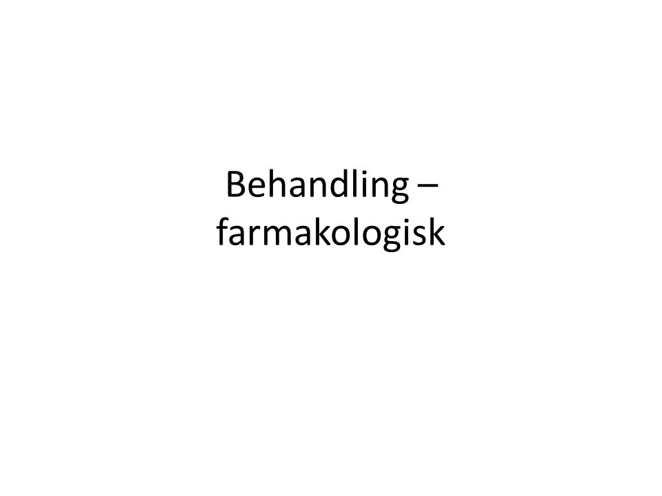 Behandling – farmakologisk